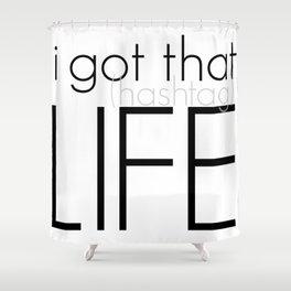I Got That Life Shower Curtain