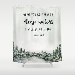 When You Go Through Deep Waters, I Will Be With You Shower Curtain