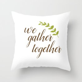 We Gather Together Throw Pillow