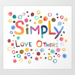 Simply Love Others Art Print