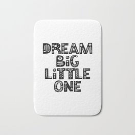 Dream Big Little One inspirational wall art black and white typography poster home wall decor Bath Mat