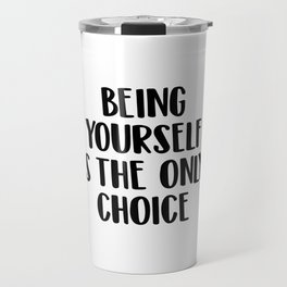 Being yourself os the only choice Travel Mug
