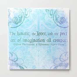 The lunatic, the lover - Midsummer Night Shakespeare Love Quote Metal Print