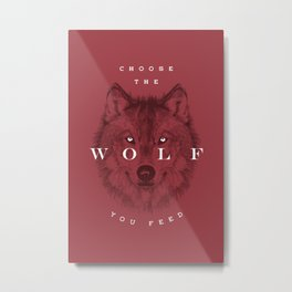 Choose the Wolf You Feed Metal Print