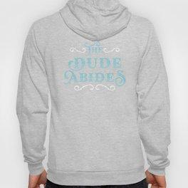 Dude Abides Cool Lebowski T-Shirt Birthday Gift Hoody