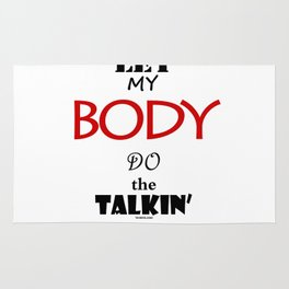 Let My Body Do The Talkin Rug