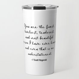 The finest, loveliest, tenderest and most beautiful person. Fitzgerald Travel Mug