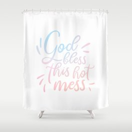 God Bless This Hot Mess - Pretty typography quote Shower Curtain