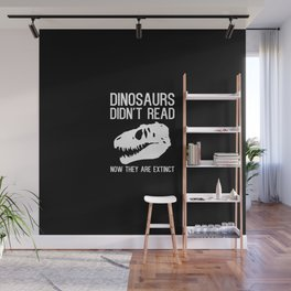 Dinosaurs didn't read now they are extinct Wall Mural