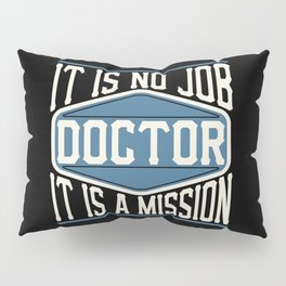 Doctor  - It Is No Job, It Is A Mission Pillow Sham