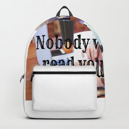 Nobody wants to read your blog Backpack