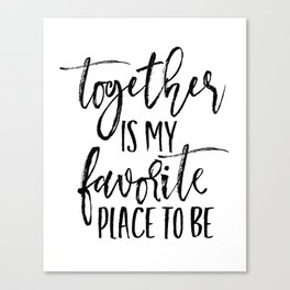 TOGETHER IS MY FAVORITE PLACE TO BE Canvas Print