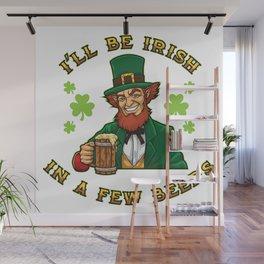 I'll Be Irish In A Few Beers - Drunken Leprechaun Wall Mural