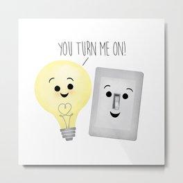 You Turn Me On! Metal Print