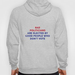 Bad Politicians Elected by People Who Don't Vote T-Shirt Hoody