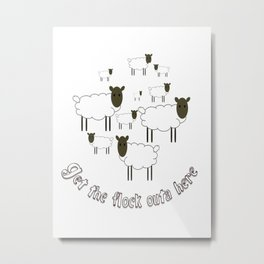Get The Flock Outa Here Metal Print
