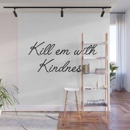 kill em with kindness Wall Mural