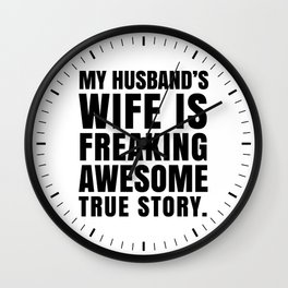 My Husband's Wife is Freaking Awesome Wall Clock