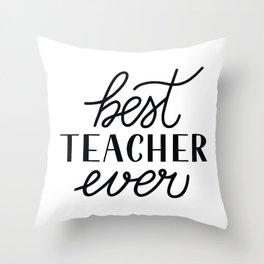 Best teacher ever. Teacher's Day quote. Throw Pillow