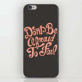 Don't Be Afraid To Fail (Black) iPhone Skin