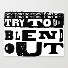 Don't try to blend in. Blend out.  Canvas Print