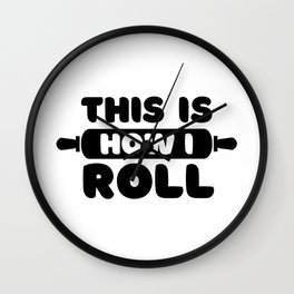 Baking Joke - This Is How I Roll Wall Clock