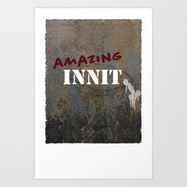Amazing Innit Art Print