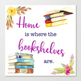Home is Where the Bookshelves Are Canvas Print
