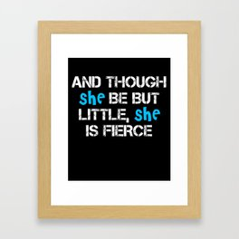 And though she be but little, she is fierce funny t-shirt Framed Art Print