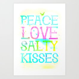 Peace Love Salty Kisses Art Print