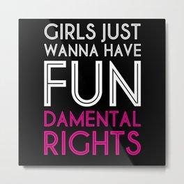 Girls Just Wanna Have Fundamental Rights Metal Print