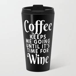 Coffee Keeps Me Going Until It's Time For Wine (Black & White) Travel Mug