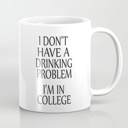 I Don't Have A Drinking Problem Coffee Mug