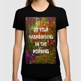 Do your Shamanising T-shirt