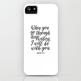 PRINTABLE BIBBLE VERSE, Isaiah 43:2, When You Go Through Deep Waters I Will Be with You,Scripture Ar iPhone Case
