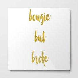 bougie but broke Metal Print