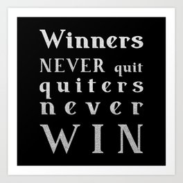 Winners NEVER quit Quitters never WIN - motivational quote - Silver text on Black background Art Print