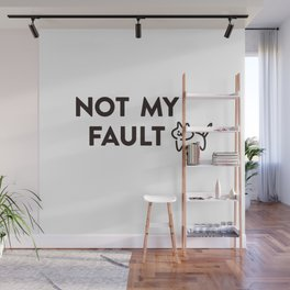 NOT MY FAULT Wall Mural