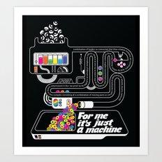 It's just a machine Art Print