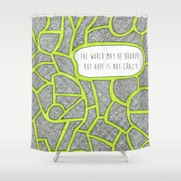 Hope is Not Crazy Shower Curtain
