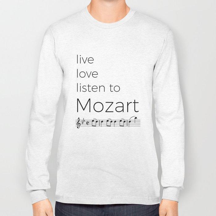 Live, love, listen to Mozart Long Sleeve T-shirt
