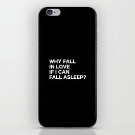 WHY FALL IN LOVE  IF I CAN  FALL ASLEEP? iPhone Skin