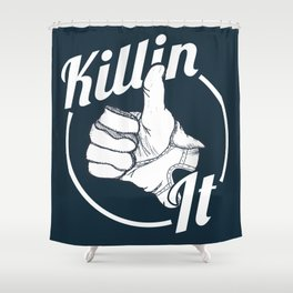 Killin It! Shower Curtain