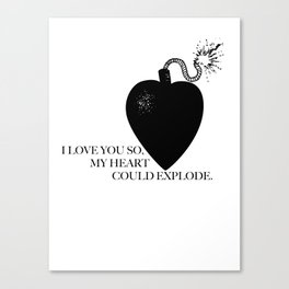 I Love You So, My Heart Could Explode Canvas Print
