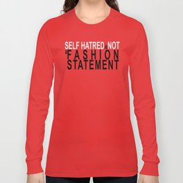 Self Hatred is NOT a fashion statement. Long Sleeve T-shirt