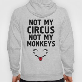 NOT MY CIRCUS NOT MY MONKEYS - life proverb quote Hoody