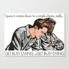 Get Busy Living Or Get Busy Dying Canvas Print