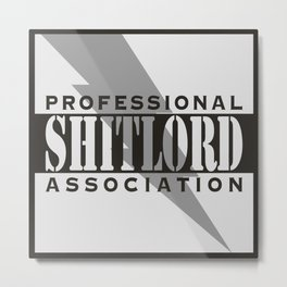 Professional Shitlord Association Metal Print