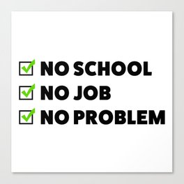 No school No job No problem Canvas Print