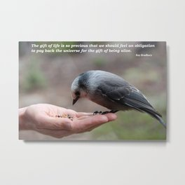 Paying Back the Universe for the Gift of Being Alive Metal Print
